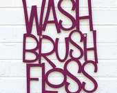 Wash Brush Floss sign quote (Bathroom Rules)