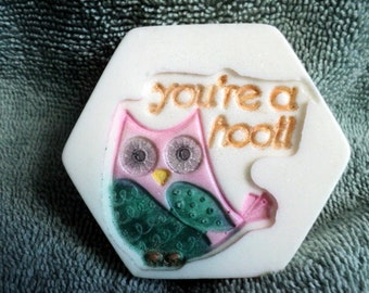 You're a Hoot Owl Soap - Birthday, Party Favor, Gift Idea, Owl Fans