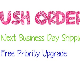 Rush Order Next Business day Shipping and PRIORITY Shipping Upgrade!