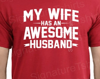 Wedding Gift My Wife Has an AWESOME Husband Mens T shirt Valentine's Day Wife Gift Funny Tshirt Husband Gift Father's Day