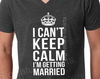 Groom shirt wedding mens tshirt I can't keep calm I'm getting married T-shirt - V neck mens t shirt. groom t-shirt. Keep calm mens shirt tee