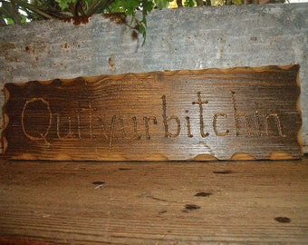 "FuN SiGn-""QUITYURBITCHIN""-rusTic HanD engraved WEATHERED REcycled WOOD sign-15"" x 4 3/4"" x 3/4"""