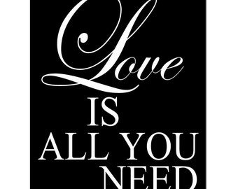 Love Is All You Need - 8x10 Print with Inspirational Quote - Typography - CHOOSE YOUR COLORS - Shown in Black and White