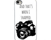 On Sale! And That's When I Snapped Camera White, Black or Clear Sides iPhone Case - IPhone 4, 4S, 5, 5S, 5C Hard Cover - artstudio54