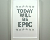 Today Will Be Epic - FRAMED Print