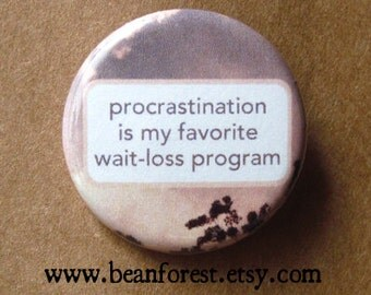 procrastination is my favorite wait-loss program - pinback button badge