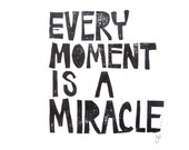 LINOCUT PRINT - Every moment is a miracle - black letterpress inspirational poster 8x10