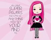 You Have Super Powers  / Girls Room / Tween Gift /