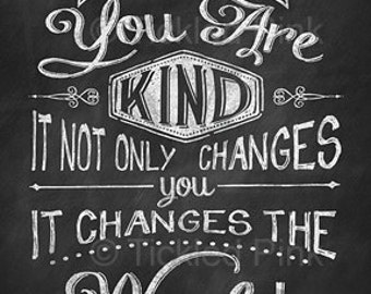 Chalkboard Print -4x6 When You are Kind it not Only Changes You it changes the World - Chalk Art