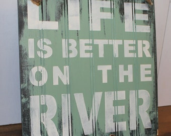 LIFE is Better on the RIVER Sign/Lake house/River