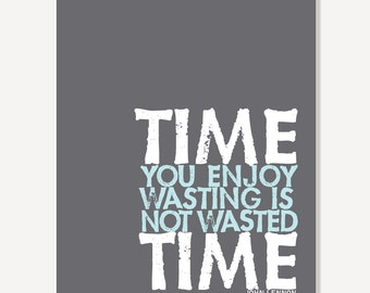 Quote Art: Time You Enjoy Wasting Is Not Wasted Time - John Lennon Typographic Poster Print Sign (Gray Blue & White)