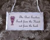 Teacher inspiration,  Shabby Cottage petite Sign, Teach from the Heart, antiqued white, teacher gift