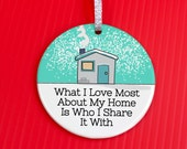 Christmas Ornament - My Home Ornament - Christmas Ornament - What I love Most About My Home Is Who I Share It With ornament -co32
