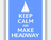 Sailing Keep Calm and MAKE HEADWAY Customizable Sail Sailboat Print 8x10 (Color featured: Blissful Blue--over 700 colors to choose from)