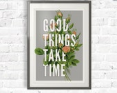 Typography Print - Inspirational Quote - Good Things Take Time Botanical Vintage original art Poster. letters floral roses pink - TD100