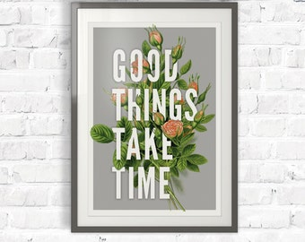 Good Things Take Time Botanical Typography Print. Vintage Inspired Floral Roses Quote Poster. Office wall art home art  - TD100