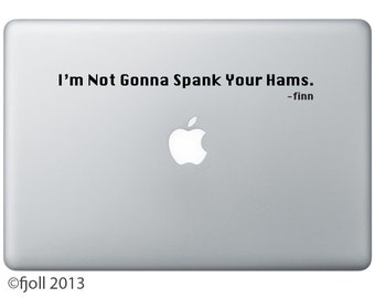 I'm Not Gonna Spank Your Hams Decal Adventure Time Finn Quote