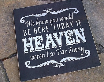 We knew you would be here today if HEAVEN weren't so far away wooden sign by Dressingroom5