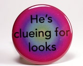 He's Clueing for Looks. Sherlock-Inspired 1.5 Inch Pinback Button