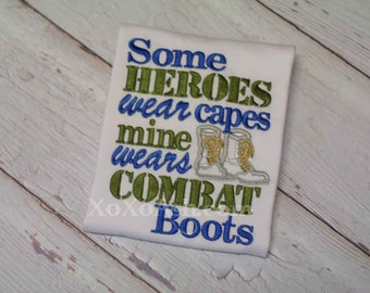 Army Military Daddy--Some Heroes wear capes mine wears combat boots--Army Girl Boy Daddy-- Embroidered shirt or bodysuit