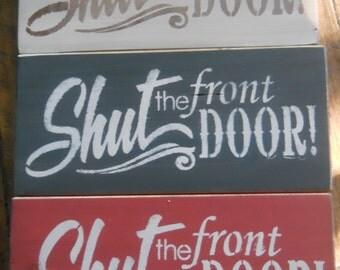 Shut the Front Door  Primitive Rustic Wooden sign