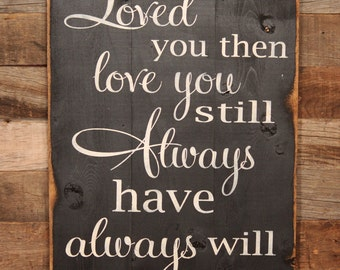 Large Wood Sign - Loved You Then,  Love You Still, Always Have, Always Will - Subway Sign - Farmhouse Sign - Love Sign - Home Decor