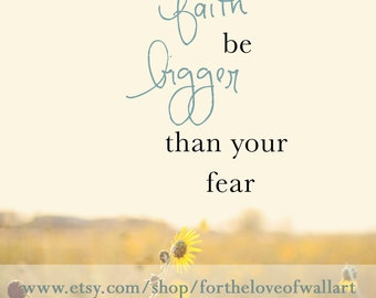 Mothers Day Gift, Wall Art, Inspirational Quote, Sunflower print, inspirational wall art, Let Your Faith Be Bigger than Your Fear