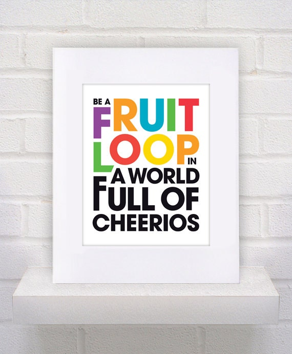 Be A Fruitloop In A World Full Of Cheerios Quote: Fruit Loop Quote Poster Print By KeepItFancy On Etsy