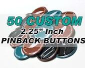 50 CUSTOM Pinback buttons - Large 2.25 Inch Pinbacks - Gifts  - Weddings