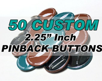50 CUSTOM Pinback buttons - Large 2.25 Inch Pinbacks - Gifts  - Weddings