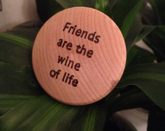 Friends are the wine of life. Funny Personalized Wine/Bottle Stopper