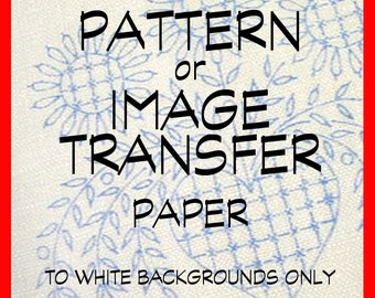 PATTERN TRANSFER SHEETS for White Material . . . Set of 6 Sheets . .  . For inkjet printers . . . 8.5 x 12 inches