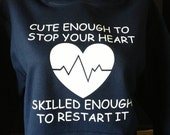 Cute Enough To Stop Your Heart--Skilled Enough To Restart It Hoodie