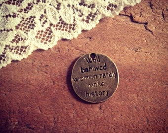 Well Behaved Women Rarely Make History Charm, Quote, Saying, Inspiration, Uplifting, Vintage Jewelry Supplies (BB130)