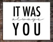 It was always You -  Digital Download Art Print