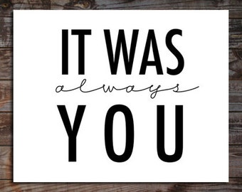 It was always You -  Digital Download Art Print