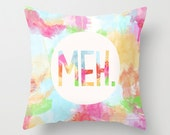 "Decorative Pillow Cover ""Meh."", Home Decor,Bedroom,Living Room,Throw Pillow,Dorm,Colorful,Funny,Humor,Watercolor, Teen Bedroom Decor, Gift"