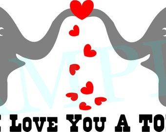 I Love You A TON Elephant  SVG