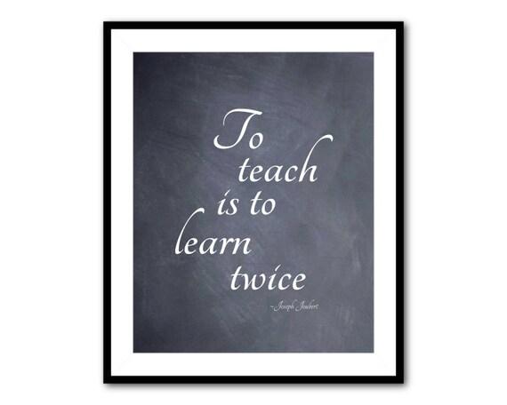 Joseph Joubert - To teach is to learn twice. - BrainyQuote