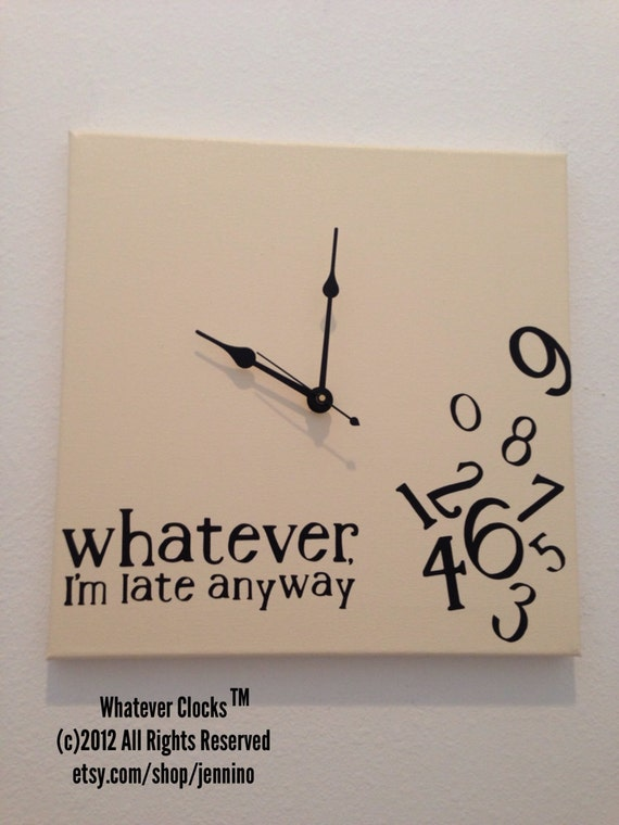 Whatever i 39 m late anyway wall clock for Whatever clock diy