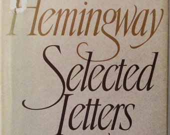 Ernest Hemingway, Biography, Selected Letters 1917-1961, Edited by Carlos Baker