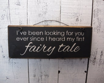 wood sign, i've been looking for you ever since i heard my first fairy tale, wall decor, wall hanging