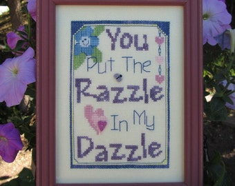 You Put the Razzle in my Dazzle Cross Stitch Pattern from Designs by Lisa