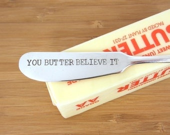You butter believe it, hand stamped knife, stamped knife, Vintage Silverware Knife, funny butter knife, gift under 20