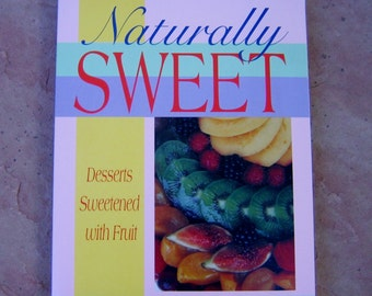 Dessert Cookbook, Naturally Sweet Desserts Sweetened with Fruit Cookbook, Vintage Cookbook