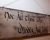 Not All Those Who Wander Are Lost -- Lord of the Rings Quote Wall Hanging | LOTR Wood Sign / Home Decor