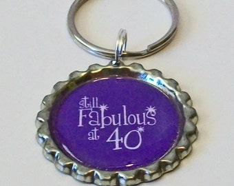 Birthday Fun Still Fabulous at 40 Metal Flattened Bottlecap Keychain Great Gift