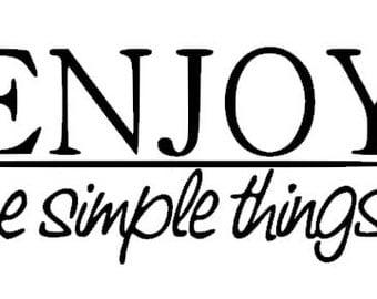 Enjoy the simple things vinyl decal