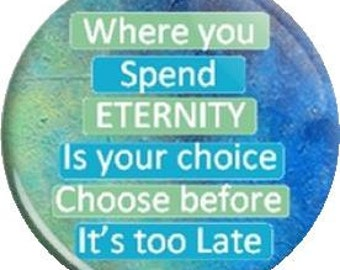 Eternity is your choice. Item  FD25-18  - 1.25 inch Metal Pin back Button or Magnet