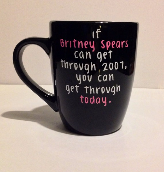 If Britney Spears Can Get Through. Coffee By